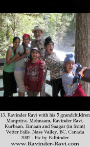 13. Ravinder Ravi with his 5 grandchildren Manpriya, Mohnaam, Ravinder Ravi, Kurbaan, Eimaan and Saagar (in front) Vetter Falls, Nass Valley, BC, Canada 2007 - Pic by Palbinder